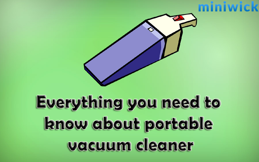 everything you need to know about portable vacuum cleaner